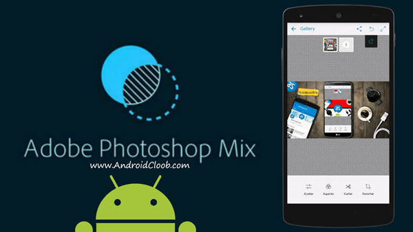 Adobe Photoshop Mix دانلود Adobe Photoshop Mix v2.6.272 برنامه فتوشاپ میکس اندروید